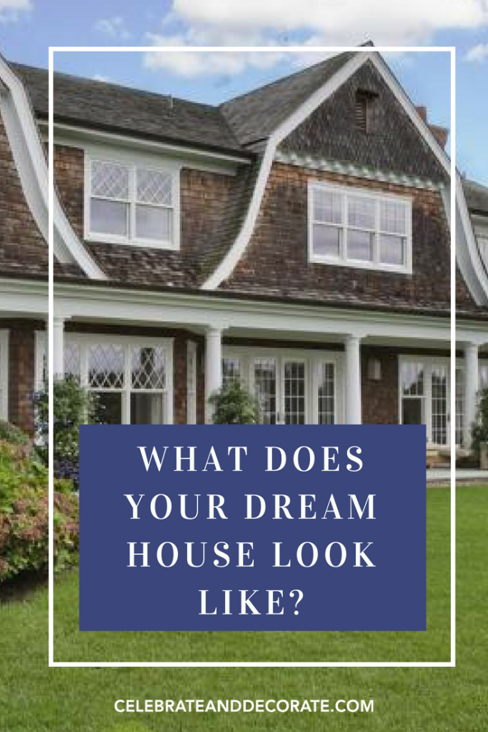 What Does Your Dream House Look Like? - Celebrate & Decorate